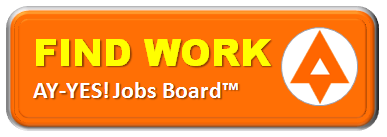 AY-YES! Jobs Board™ Find Work - Search for Jobs - Freelancer Jobs, Contractor Jobs, Consulting Work, Hire Employees